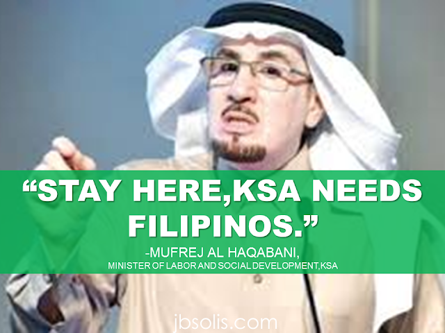 Mufrej Al Haqabani,the Minister  of Labor and Social Development in the Kingdom of Saudi Arabia  said that Saudi Arabia encourages Filipino workers to continue working in the Kingdom because they are needed there and that Saudi Arabia is still a good place for the expats to work and assures that the Saudi Oger crisis is just an isolated case.