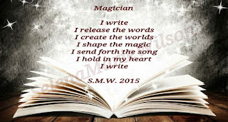 An open book with illustration of stars over it, with Poem named Magician that reads: I write, I release the words, I create the words, I shape the magic, I send forth the song, I hold in my heart, I write. S.M.W. 2015
