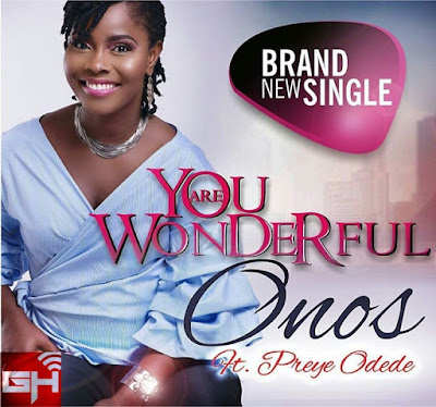 Music: You Are Wonderful – Onos Ft. Preye Odede
