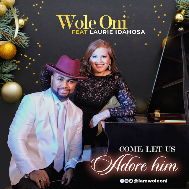 """Audio: Amb. Wole Oni – """"Come Let Us Adore Him"""" Ft. Laurie Idahosa"""