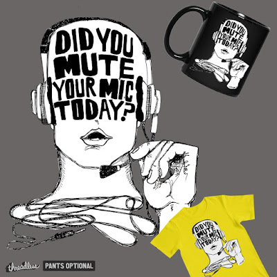 Did You Mute Your Mic Today? - Vote for my Threadless Design!