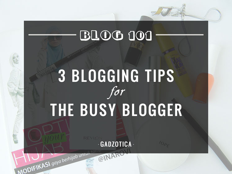 3 Blogging Tips for The Busy Bloggers