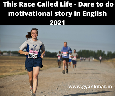 This Race Called Life - Dare to do motivational story in English 2021