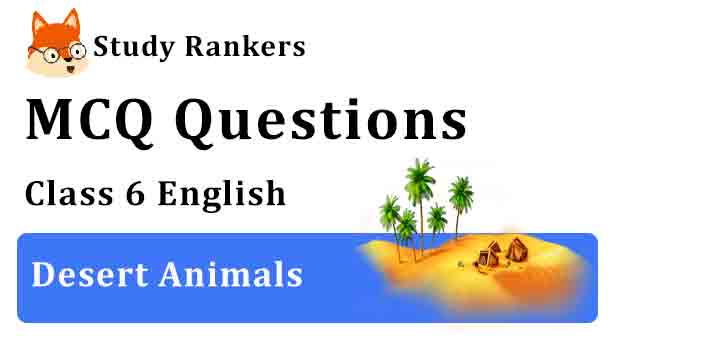 MCQ Questions for Class 6 English Chapter 9 Desert Animals Honeysuckle