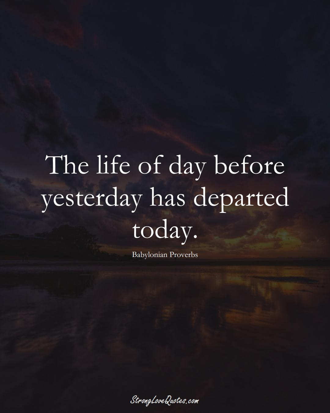 The life of day before yesterday has departed today. (Babylonian Sayings);  #aVarietyofCulturesSayings