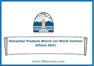 Himachal Pradesh March 1st Week Current Affairs 2021