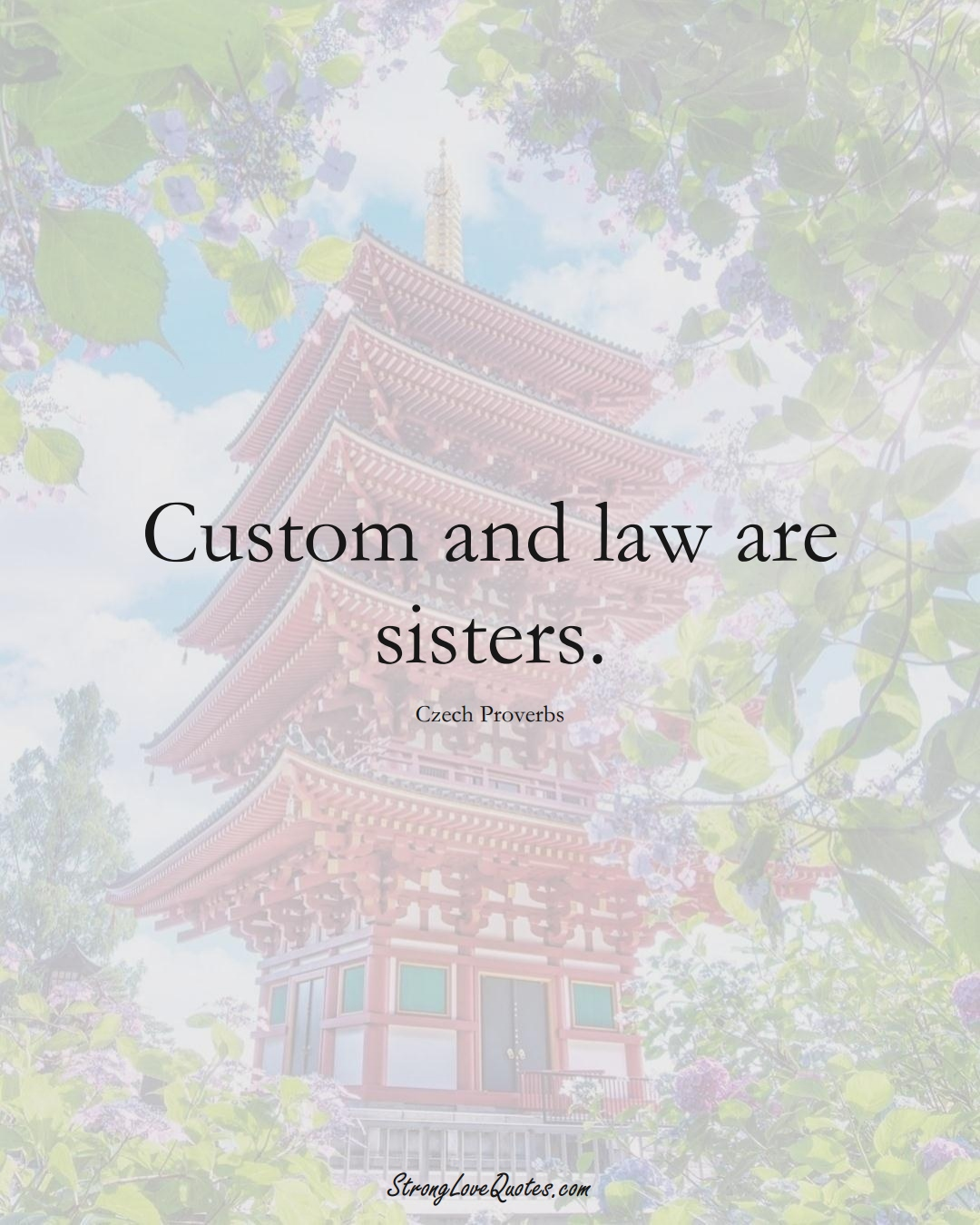 Custom and law are sisters. (Czech Sayings);  #EuropeanSayings