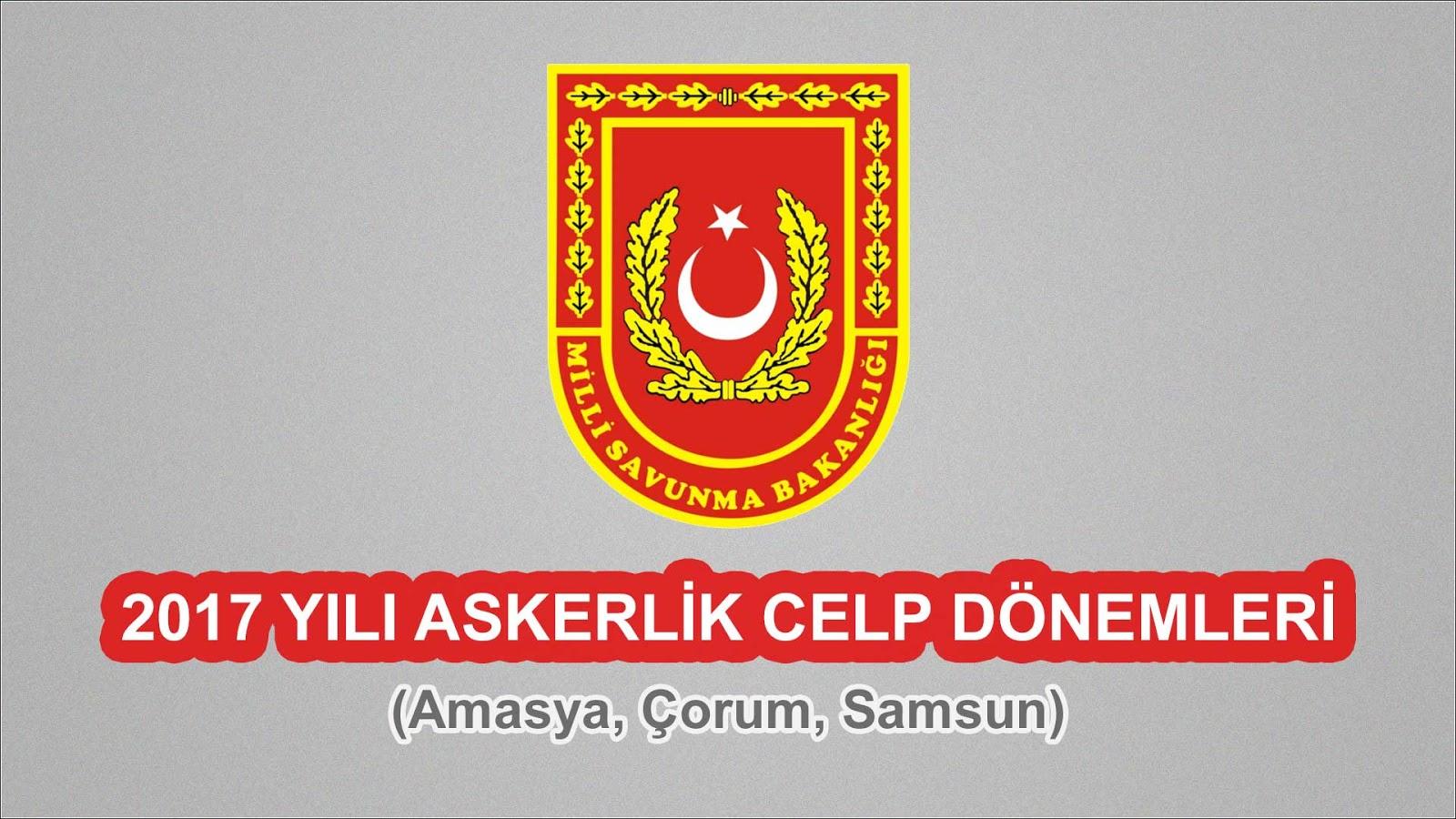 2017 Yılı Amasya, Çorum, Samsun Askerlik Celp Dönemleri