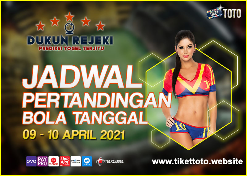 JADWAL PERTANDINGAN BOLA 09 – 10 APRIL 2021