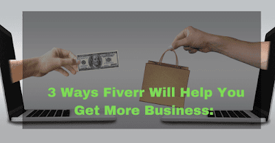 3 Ways Fiverrs Will Help You Get More Business: