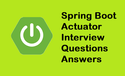 13 Spring Boot Actuator Interview Questions Answers for Java Developers