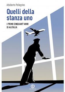 Adalberto Pellegrino - QUELLI DELLA STANZA UNO, i primi cinquant'anni di Alitalia.