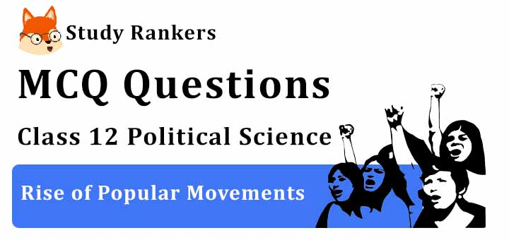 MCQ Questions for Class 12 Political Science: Ch 7 Rise of Popular Movements