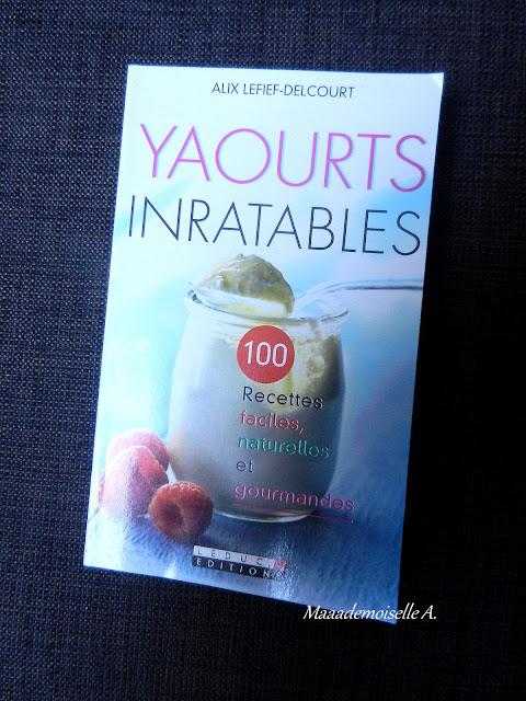 Yaourts inratables, 100 recettes faciles, naturelles et gourmandes (Présentation & Avis)