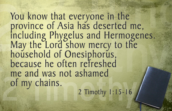May the Lord show mercy to the household of Onesiphorus, because he often refreshed me and was not ashamed of my chains.