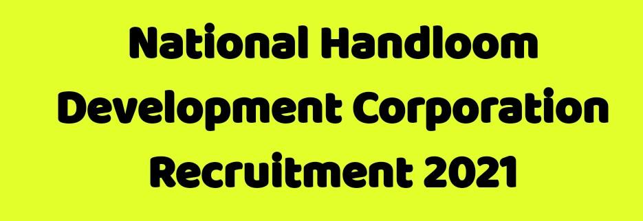 National Handloom Development Corporation (NHDC) Recruitment 2021