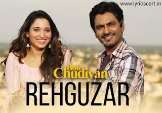 Rehguzar Lyrics-Bole Chudiyan