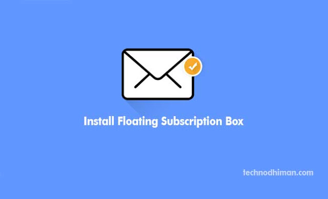 Install Floating Subscription Box For Your Blogger Blog