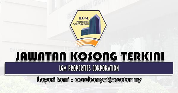 Jawatan Kosong 2021 di LGM Properties Corporation