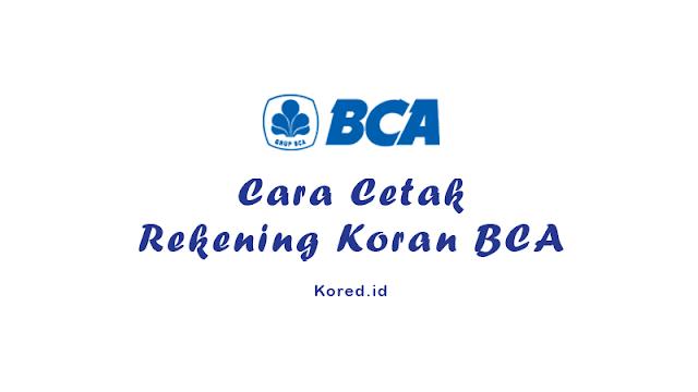 Begini, Cara Mencetak Rekening Koran Bank BCA