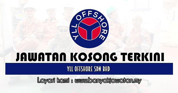 Jawatan Kosong 2019 di YLL Offshore Sdn Bhd