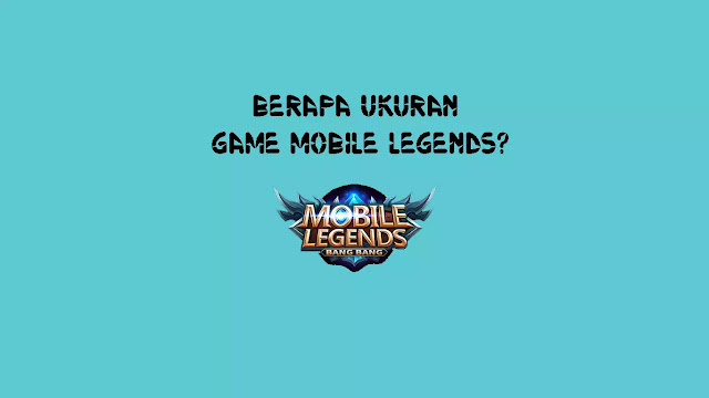 Berapa Ukuran Game Mobile Legends Terbaru