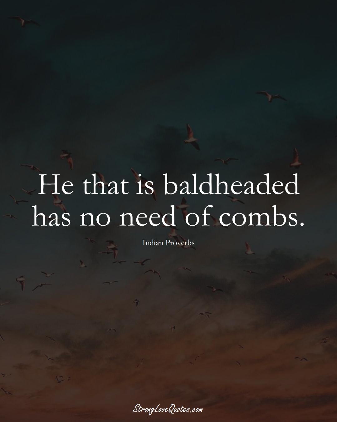 He that is baldheaded has no need of combs. (Indian Sayings);  #AsianSayings
