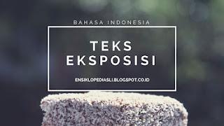 Teks Ekposisi (Pengertian,Struktur,Ciri Kebahasaan,Jenis-Jenis Teks Ekposisi,Contoh teks Ekposisi