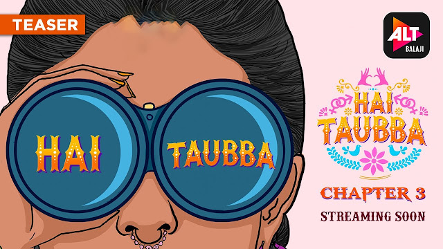 Hai Taubba 3 Web Series on OTT platform ALTBalaji - Here is the ALTBalaji Hai Taubba 3 wiki, Full Star-Cast and crew, Release Date, Promos, story, Character.