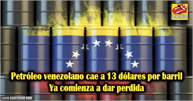 Petróleo venezolano cae a 13 dólares por barril - Ya comienza a dar perdida