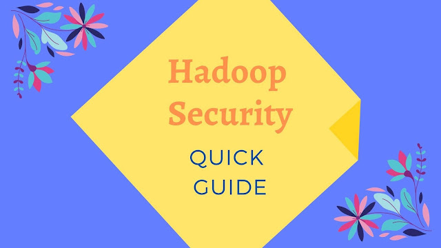 Quick guide on Hadoop security and its features with top references.