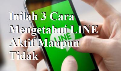 Inilah 3 Cara Mengetahui LINE Aktif Maupun Tidak