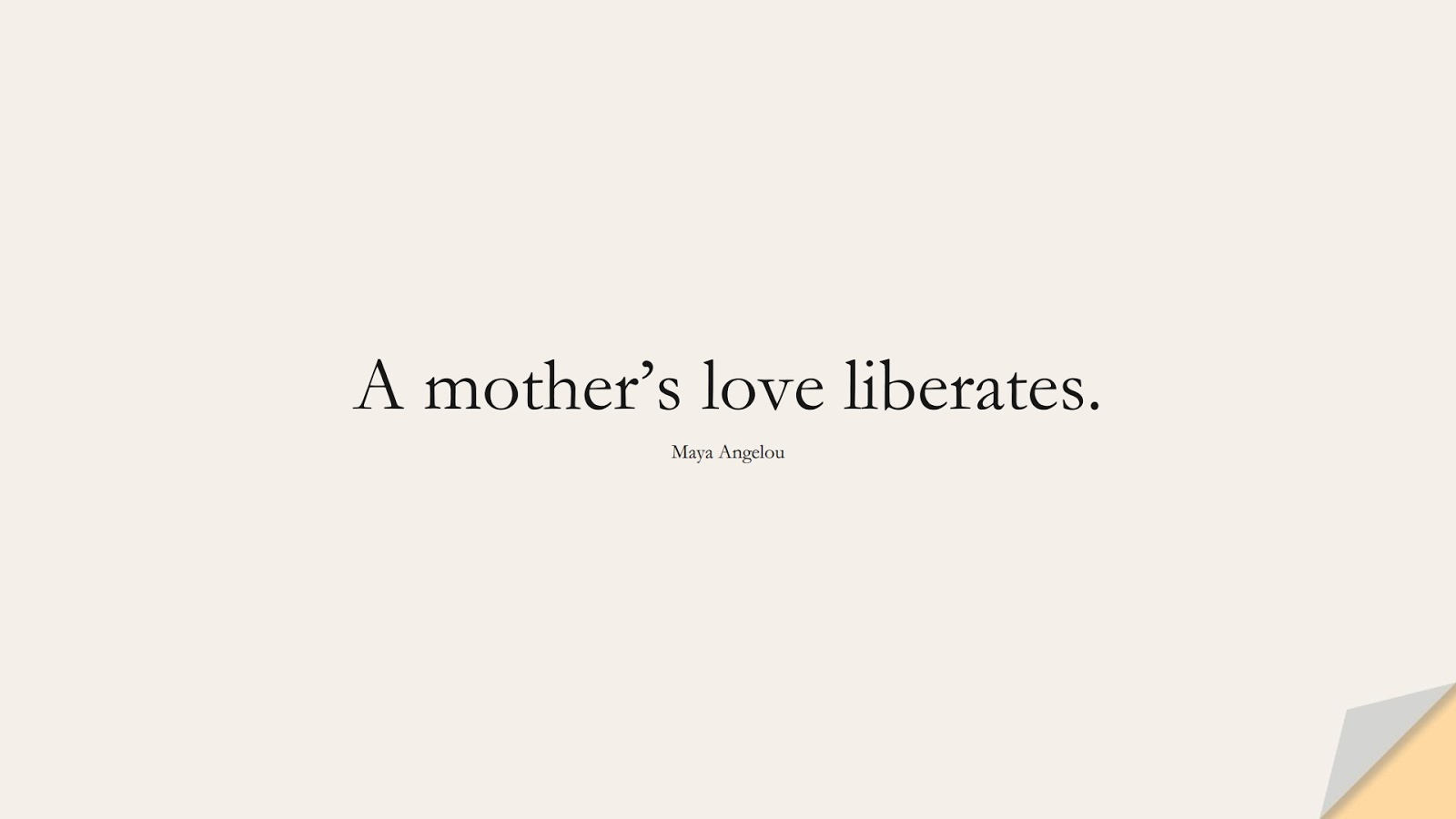A mother's love liberates. (Maya Angelou);  #MayaAngelouQuotes