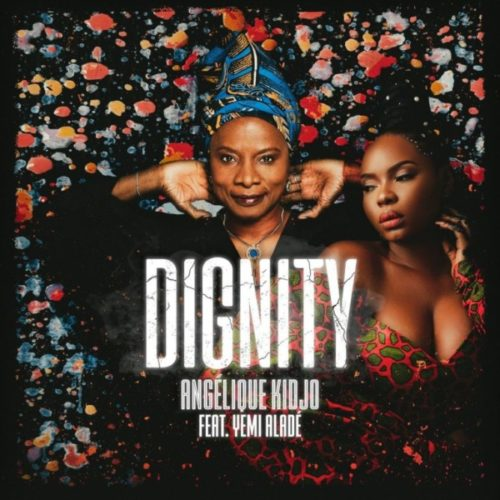 MP3 DOWNLOAD:  Angelique Kidjo – Dignity ft Yemi Alade