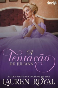 Resenha #540: A Tentação de Juliana - Lauren Royal (Cherish Books BR)