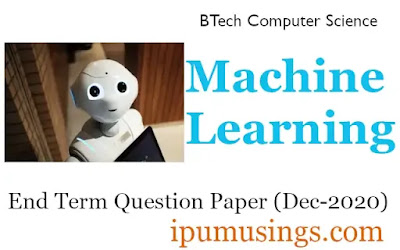 GGSIP University BTech Computer Science 8th Semester - Machine Learning- End Term Paper (Dec 2020) #ipumusings #machinelearning #ggsipu #cseQpapers