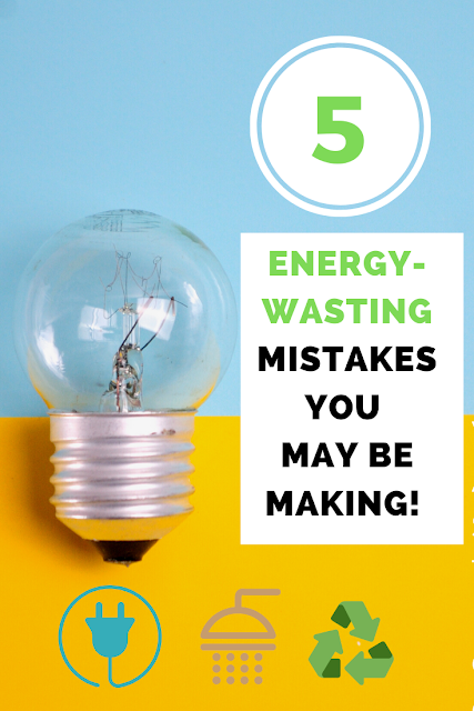 Five Energy Wasting Mistakes You May Be Making