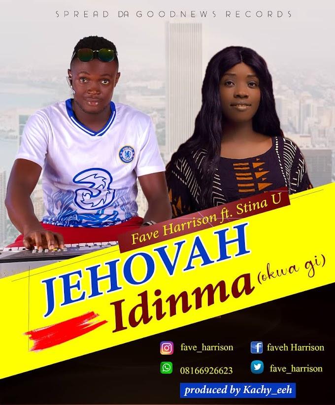 [Music] Fave Harrison - Jehovah Idinma (Okwa Gi) Ft Stina U