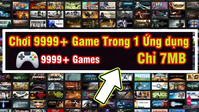 Chơi hơn 9999 Game cực hay chỉ trong 1 Ứng dụng Android 7MB - 9999 Games in 1 Game 7MB