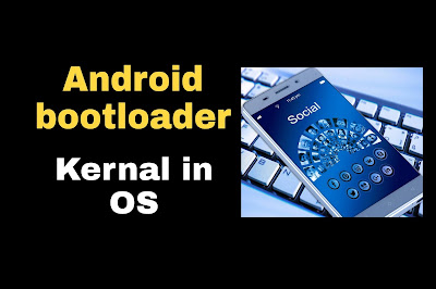 Android bootloader unlock | Kernal in operating system