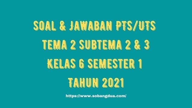 Soal & Jawaban PTS/UTS Kelas 6 Tema 2 Subtema 2 & 3 Semester 1 Tahun 2021