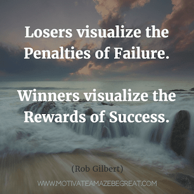 """Rare Success Quotes In Images To Inspire You:  """"Losers visualize the penalties of failure. Winners visualize the rewards of success."""" - Rob Gilbert"""