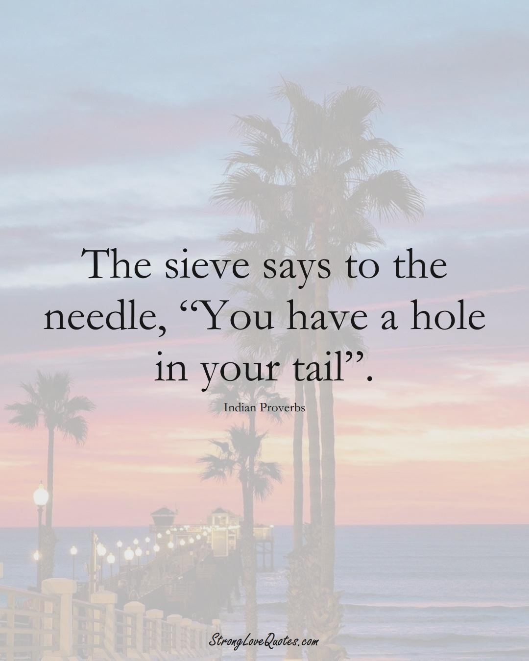 """The sieve says to the needle, """"You have a hole in your tail"""". (Indian Sayings);  #AsianSayings"""