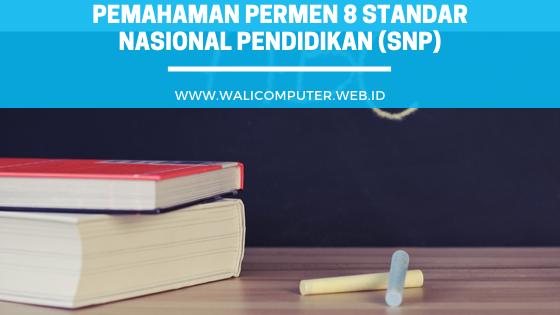 Pemahaman Permen 8 Standar Nasional Pendidikan Snp Wali Computer