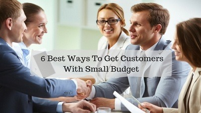 6 Best Ways To Get Customers With Small Budget