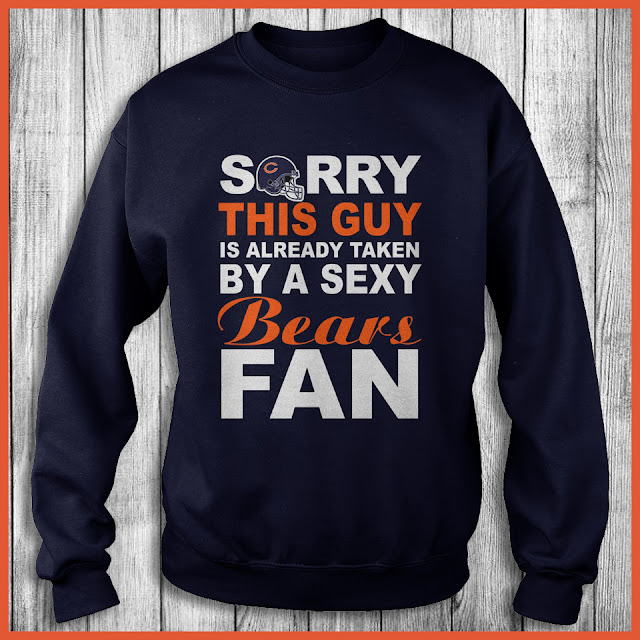 Chicago Bears Fan - Sorry This Guy Is Already Taken By A Sexy Shirt