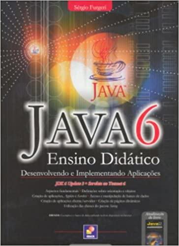 Java 6. Ensino Didático. Desenvolvendo e Implementando Aplicações
