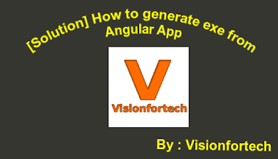 generate_exe_from_angular_visionfortech