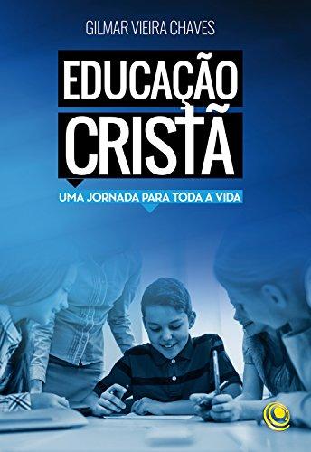 Educação cristã: Uma jornada para toda a vida - Gilmar Chaves