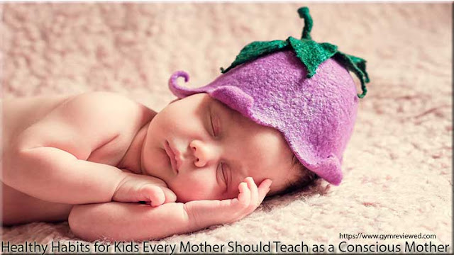 Healthy Habits for Kids Every Mother Should Teach as a Conscious Mother